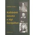 Kultúránk követei a régi Európában